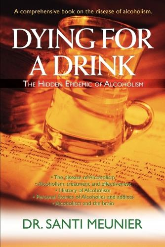 Dying for a Drink: The Hidden Epidemic of Alcoholism (Paperback)