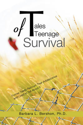 Tales of Teenage Survival: Former Teens Recount Their Adolescence and Lived to Tell about It (Paperback)