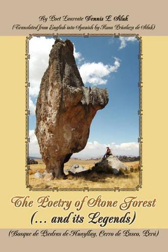 The Poetry of Stone Forest (... and Its Legends): (Bosque de Piedras de Huayllay, Cerro de Pasco, Peru) (Paperback)
