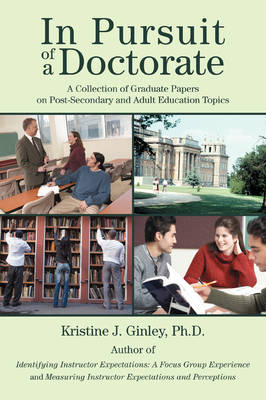 In Pursuit of a Doctorate: A Collection of Graduate Papers on Post-Secondary and Adult Education Topics (Paperback)