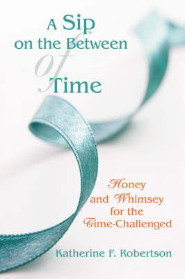 A Sip on the Between of Time: Honey and Whimsey for the Time-Challenged (Paperback)