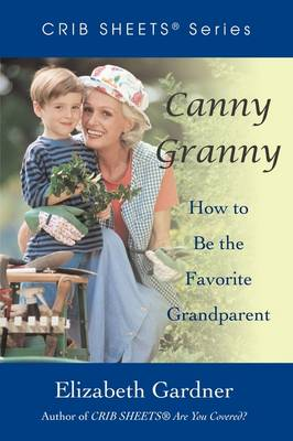 Canny Granny: How to Be the Favorite Grandparent - Crib Sheets (Paperback)