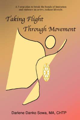 Taking Flight Through Movement (Paperback)
