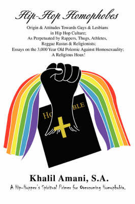 Hip-Hop Homophobes: Origin & Attitudes Towardsgays & Lesbians in Hip Hop Culture; As Perpetuated by Rappers, Thugs, Athletes, Reggae Rasta (Paperback)