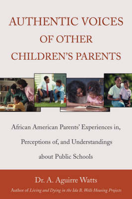 Authentic Voices of Other Children's Parents: African American Parents' Experiences In, Perceptions Of, and Understandings about Public Schools (Paperback)