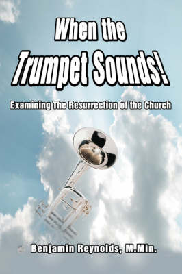When the Trumpet Sounds!: Examining the Resurrection of the Church (Paperback)