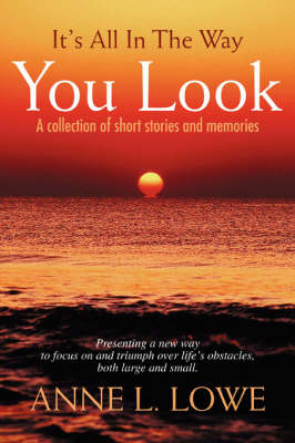 It's All in the Way You Look: A Collection of Short Stories and Memories (Paperback)