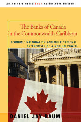 The Banks of Canada in the Commonwealth Caribbean: Economic Nationalism and Multinational Enterprises of a Medium Power (Paperback)