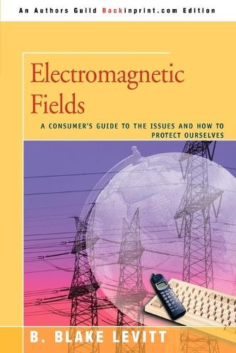 Electromagnetic Fields: A Consumer's Guide to the Issues and How to Protect Ourselves (Paperback)