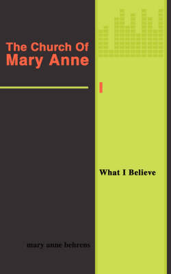 The Church of Mary Anne: What I Believe (Paperback)