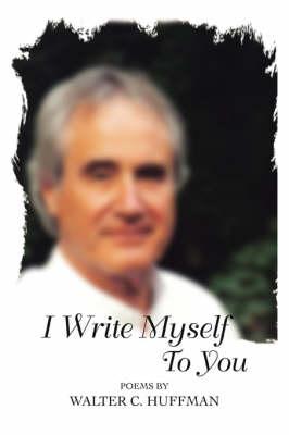 I Write Myself to You: Poems and Writings (Paperback)