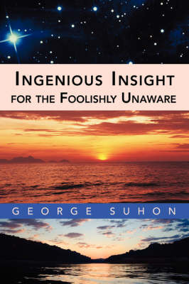 Ingenious Insight for the Foolishly Unaware (Paperback)