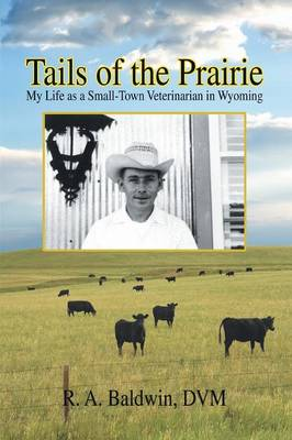 Tails of the Prairie: My Life as a Small-Town Veterinarian in Wyoming (Paperback)