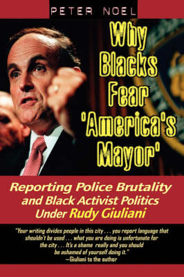 Why Blacks Fear 'America's Mayor': Reporting Police Brutality and Black Activist Politics Under Rudy Giuliani (Paperback)