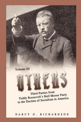 Others: Third Parties from Teddy Roosevelt's Bull Moose Party to the Decline of Socialism in America (Paperback)