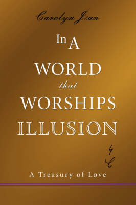 In a World That Worships Illusion: A Treasury of Love (Paperback)
