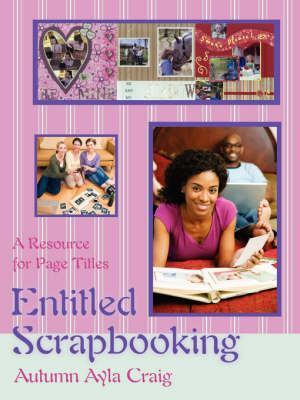 Entitled Scrapbooking: A Resource for Page Titles (Paperback)