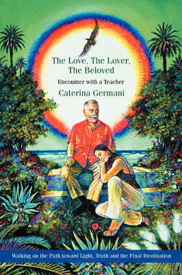 The Love, the Lover, the Beloved: Encounter with a Teacher (Paperback)