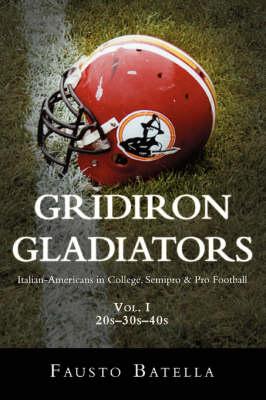 Gridiron Gladiators: Italian-Americans in College, Semipro & Pro Football (Paperback)