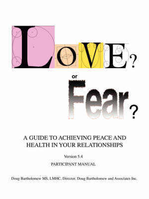 Love? or Fear?: A Guide to Achieving Peace and Health in Your Relationships (Paperback)
