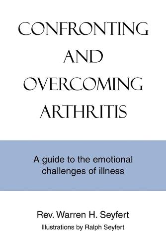 Confronting and Overcoming Arthritis: A Guide to the Emotional Challenges of Illness (Paperback)