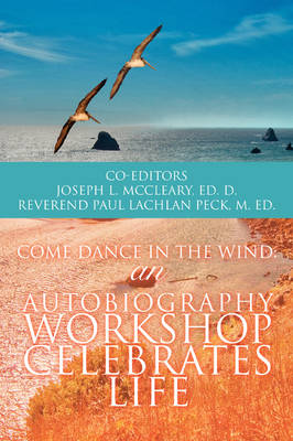 Come Dance in the Wind: An Autobiography Workshop Celebrates Life (Paperback)