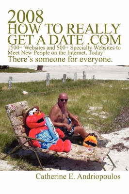 2008 How to Really Get a Date .com: 1500+ Websites and 500+ Specialty Websites to Meet New People on the Internet, Today! (Paperback)