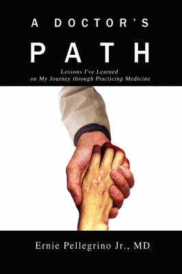 A Doctor's Path: Lessons I've Learned on My Journey Through Practicing Medicine (Paperback)