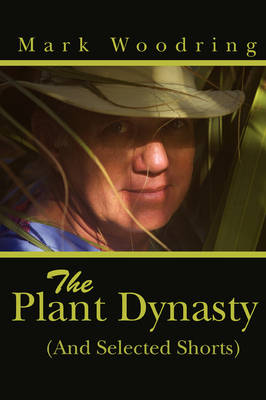 The Plant Dynasty: (And Selected Shorts) (Paperback)