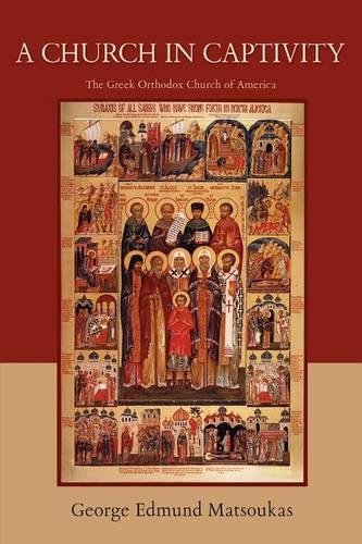 A Church in Captivity: The Greek Orthodox Church of America (Paperback)