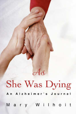 As She Was Dying: An Alzheimer's Journal (Paperback)