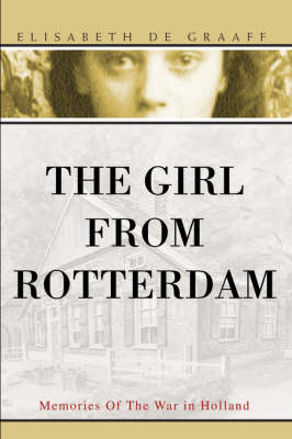 The Girl from Rotterdam: Memories of the War in Holland (Paperback)