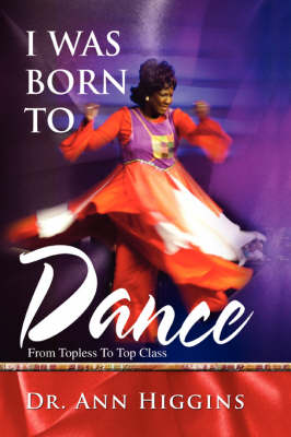 I Was Born to Dance: From Topless to Top Class (Paperback)