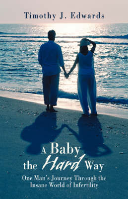 A Baby the Hard Way: One Man's Journey Through the Insane World of Infertility (Paperback)