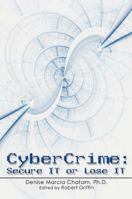 Cybercrime: Secure It or Lose It (Paperback)