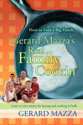 Gerard Mazza's Real Family Cookin': How to Feed a Big Family (Paperback)