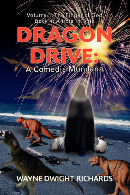 Dragon Drive: A Comedia Mundana: Volume 1: The Finger of God Book 4: A Hole in Time - Dragon Drive (Paperback)