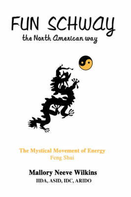 Fun Schway, the North American Way: The Mystical Movement of Energy--Feng Shui (Paperback)