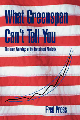 What Greenspan Can't Tell You: The Inner Workings of the Investment Markets (Paperback)