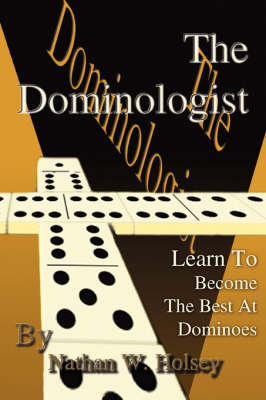 The Dominologist: Learn to Become the Best at Dominoes (Paperback)