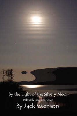 By the Light of the Silvery Moon: Politically Incorrect Fiction (Paperback)