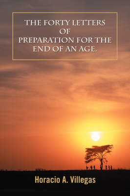 The Forty Letters of Preparation for the End of an Age. (Paperback)