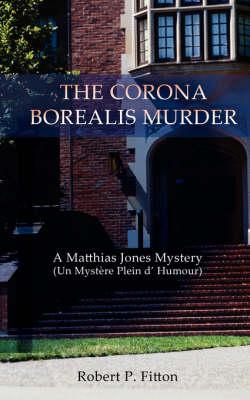 The Corona Borealis Murder: A Matthias Jones Mystery (Un Mystere Plein D' Humour) (Paperback)