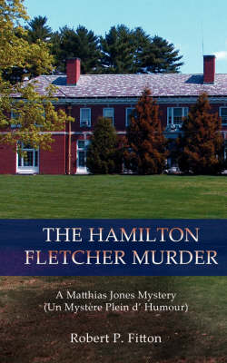 The Hamilton Fletcher Murder: A Matthias Jones Mystery (Un Mystere Plein D' Humour) (Paperback)