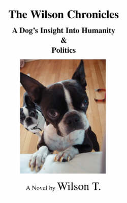 The Wilson Chronicles: A Dog's Insight Into Humanity & Politics (Paperback)