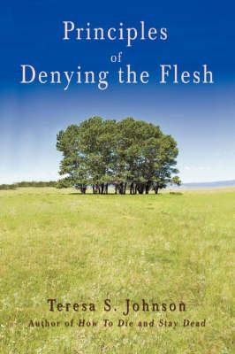 Principles of Denying the Flesh (Paperback)