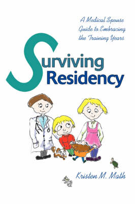 Surviving Residency: A Medical Spouse Guide to Embracing the Training Years (Paperback)