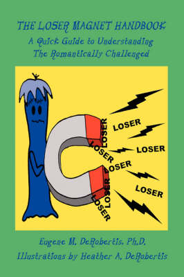 The Loser Magnet Handbook: A Quick Guide to Understanding the Romantically Challenged (Paperback)
