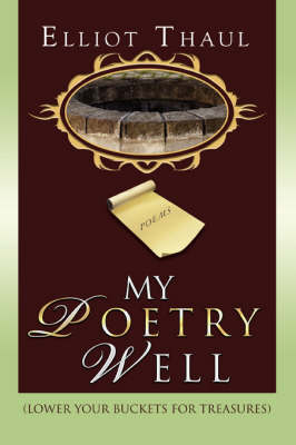 My Poetry Well: (Lower Your Buckets for Treasures) (Paperback)