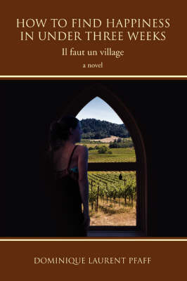 How to Find Happiness in Under Three Weeks: Il Faut Un Village (Paperback)